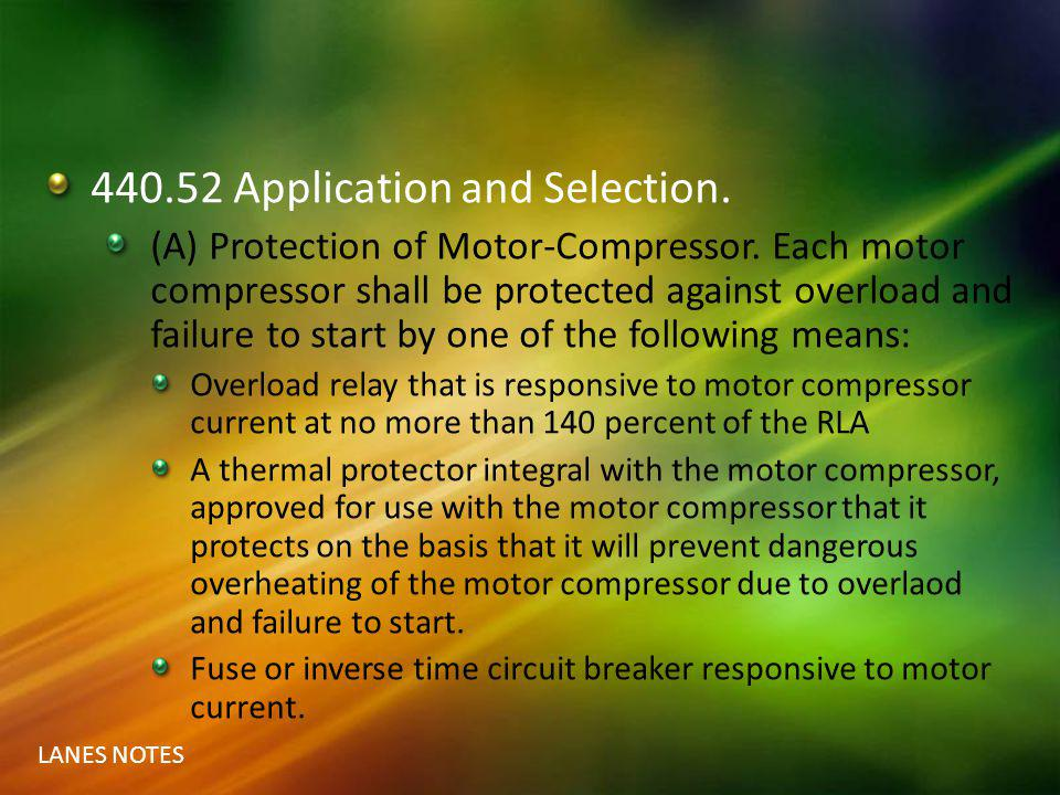 LANES NOTES 440.52 Application and Selection. (A) Protection of Motor-Compressor. Each motor compressor shall be protected against overload and failur
