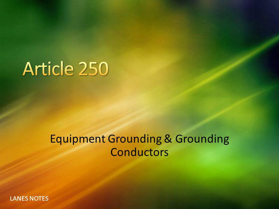 LANES NOTES Equipment Grounding & Grounding Conductors