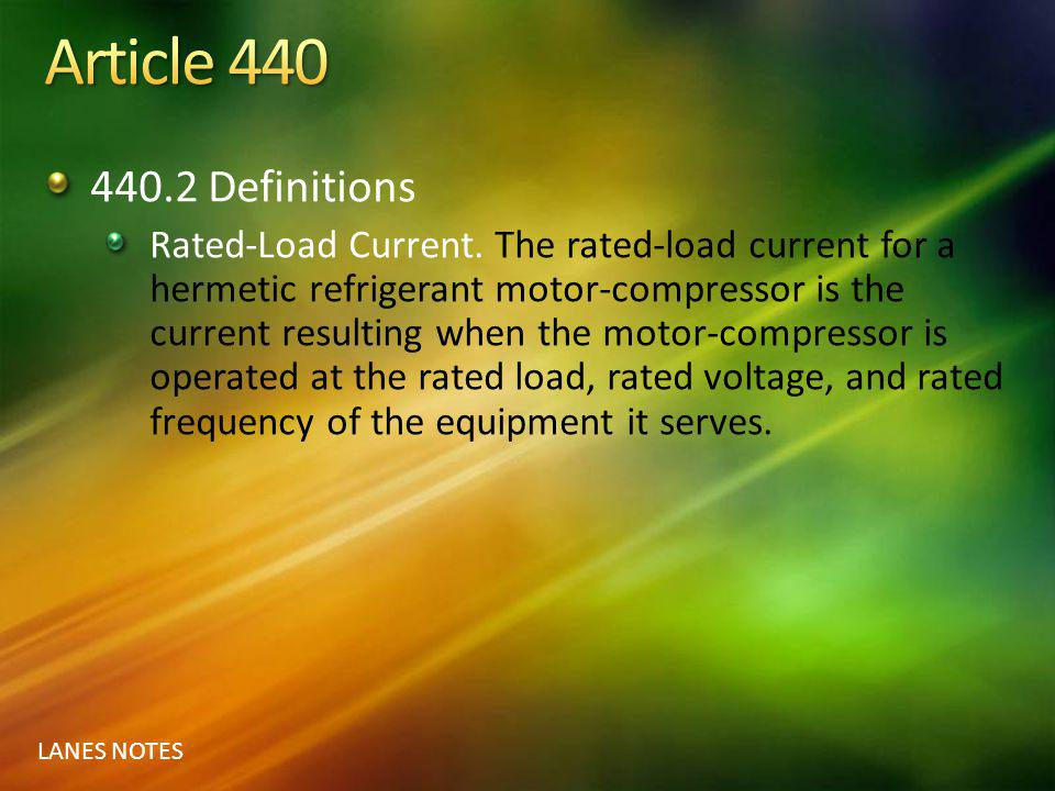 LANES NOTES 440.2 Definitions Rated-Load Current. The rated-load current for a hermetic refrigerant motor-compressor is the current resulting when the