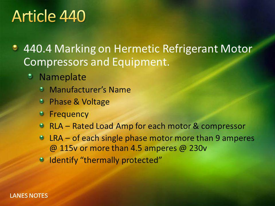 LANES NOTES 440.4 Marking on Hermetic Refrigerant Motor Compressors and Equipment. Nameplate Manufacturers Name Phase & Voltage Frequency RLA – Rated