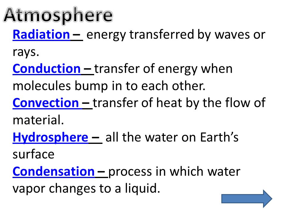 RadiationRadiation – energy transferred by waves or rays. ConductionConduction – transfer of energy when molecules bump in to each other. Convection C