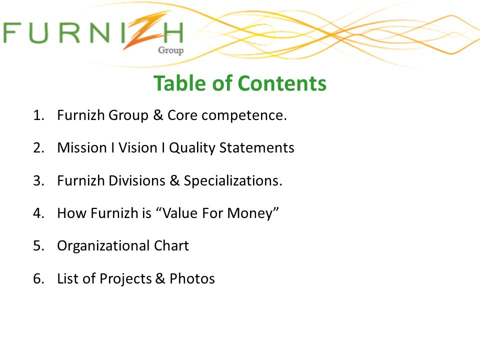 Table of Contents 1.Furnizh Group & Core competence. 2.Mission I Vision I Quality Statements 3.Furnizh Divisions & Specializations. 4.How Furnizh is V