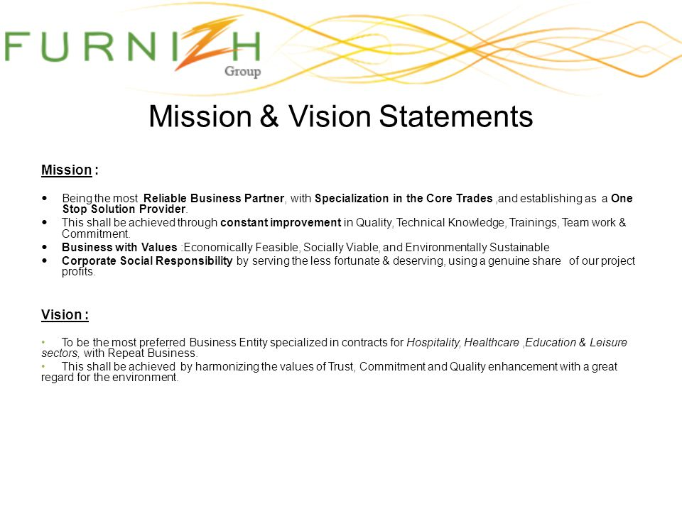 Mission & Vision Statements Mission : Being the most Reliable Business Partner, with Specialization in the Core Trades,and establishing as a One Stop