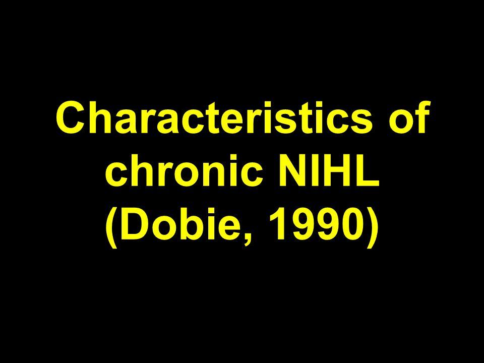 Characteristics of chronic NIHL (Dobie, 1990)