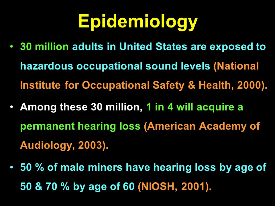 Epidemiology 30 million adults in United States are exposed to hazardous occupational sound levels (National Institute for Occupational Safety & Healt