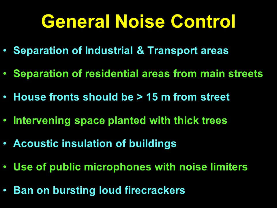 General Noise Control Separation of Industrial & Transport areas Separation of residential areas from main streets House fronts should be > 15 m from