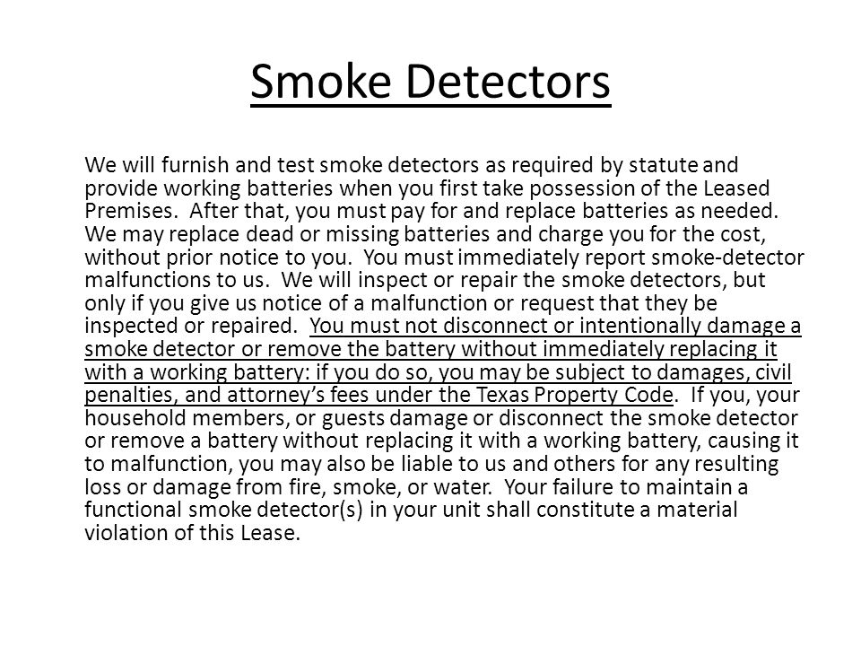 Smoke Detectors We will furnish and test smoke detectors as required by statute and provide working batteries when you first take possession of the Le