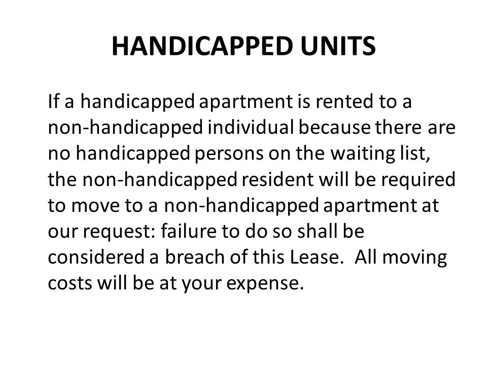 HANDICAPPED UNITS If a handicapped apartment is rented to a non-handicapped individual because there are no handicapped persons on the waiting list, t