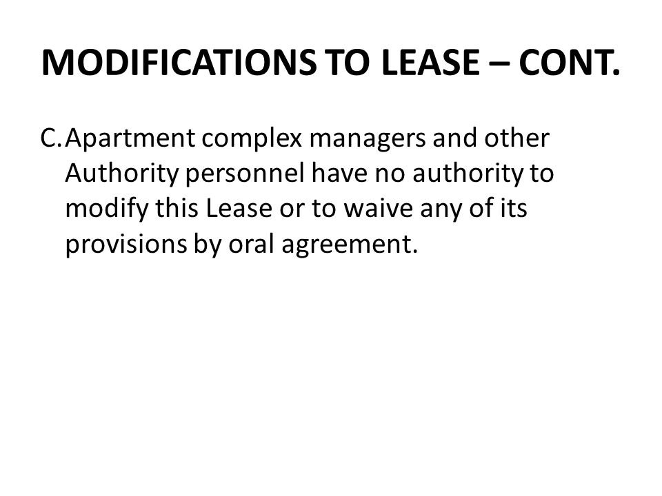 MODIFICATIONS TO LEASE – CONT. C.Apartment complex managers and other Authority personnel have no authority to modify this Lease or to waive any of it