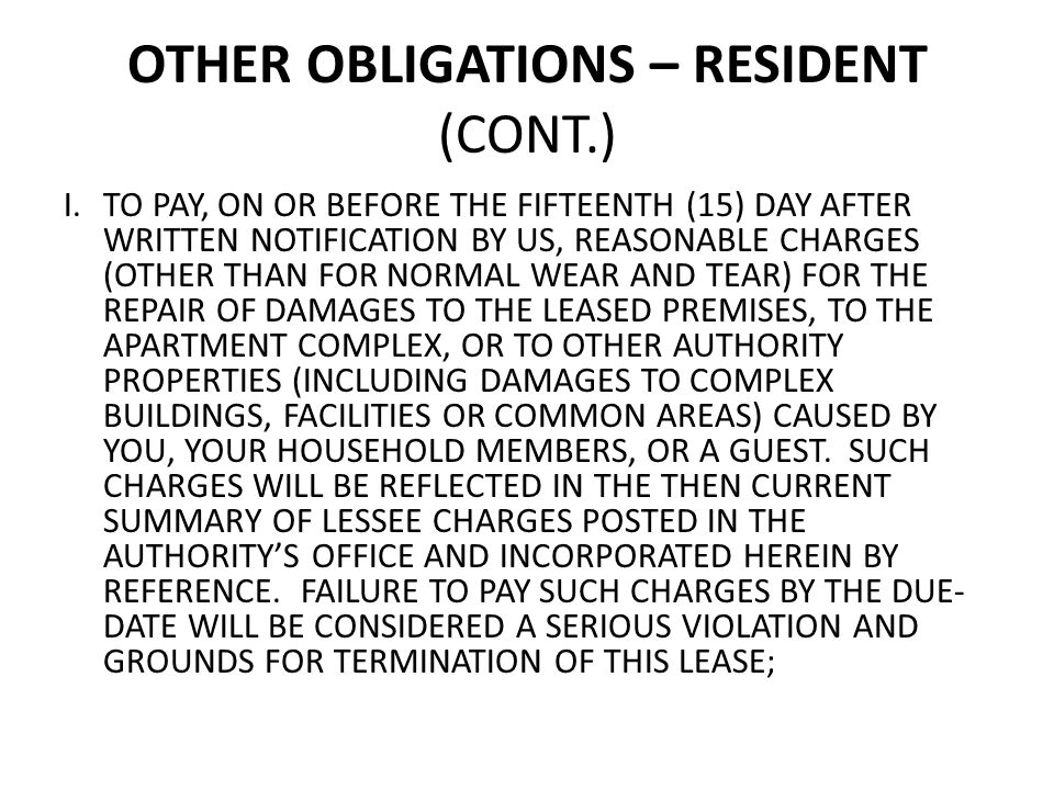 OTHER OBLIGATIONS – RESIDENT (CONT.) I.TO PAY, ON OR BEFORE THE FIFTEENTH (15) DAY AFTER WRITTEN NOTIFICATION BY US, REASONABLE CHARGES (OTHER THAN FO