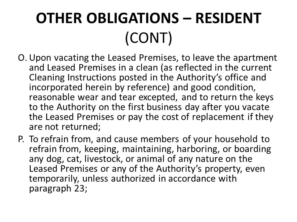 OTHER OBLIGATIONS – RESIDENT (CONT) O.Upon vacating the Leased Premises, to leave the apartment and Leased Premises in a clean (as reflected in the cu