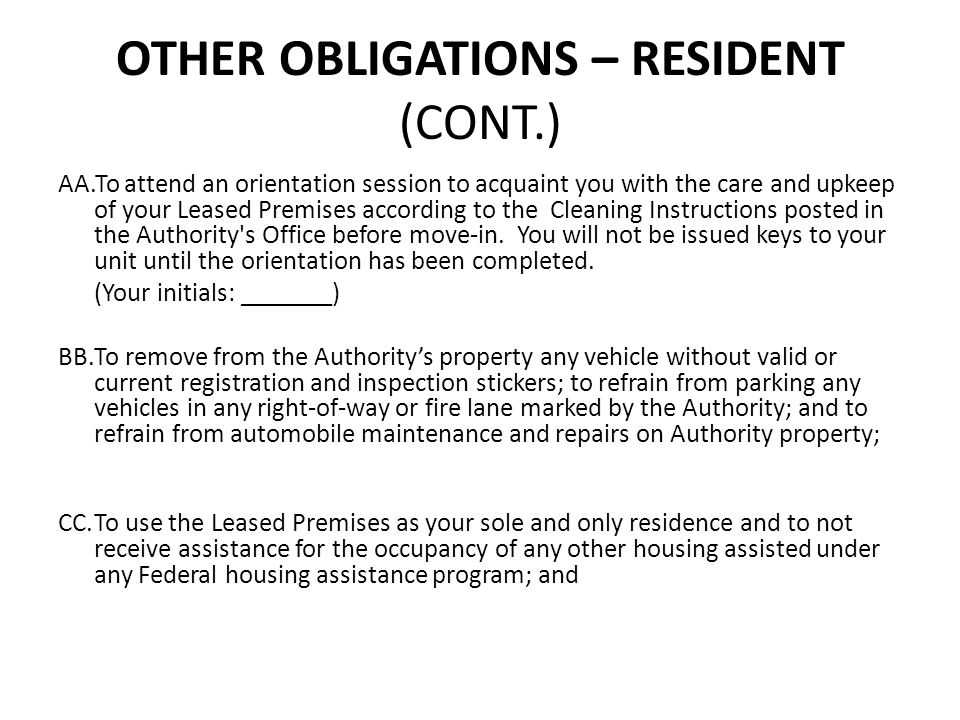 OTHER OBLIGATIONS – RESIDENT (CONT.) AA.To attend an orientation session to acquaint you with the care and upkeep of your Leased Premises according to