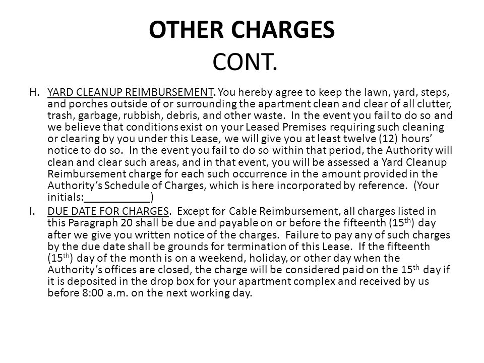 OTHER CHARGES CONT. H.YARD CLEANUP REIMBURSEMENT. You hereby agree to keep the lawn, yard, steps, and porches outside of or surrounding the apartment