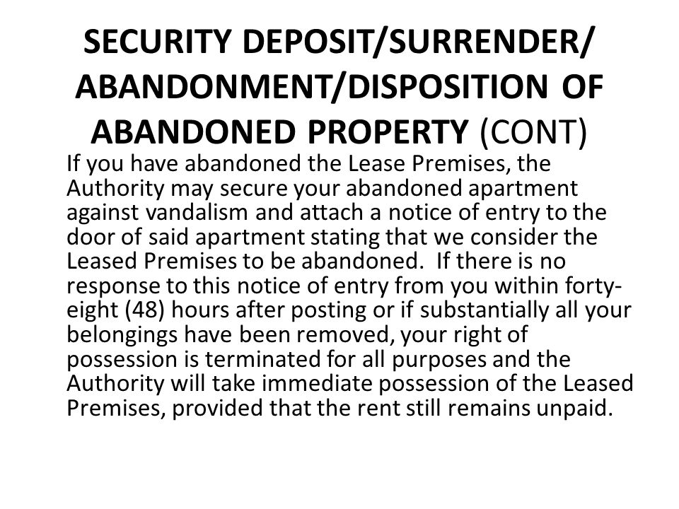 SECURITY DEPOSIT/SURRENDER/ ABANDONMENT/DISPOSITION OF ABANDONED PROPERTY (CONT) If you have abandoned the Lease Premises, the Authority may secure yo
