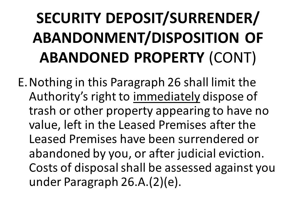 SECURITY DEPOSIT/SURRENDER/ ABANDONMENT/DISPOSITION OF ABANDONED PROPERTY (CONT) E.Nothing in this Paragraph 26 shall limit the Authoritys right to im