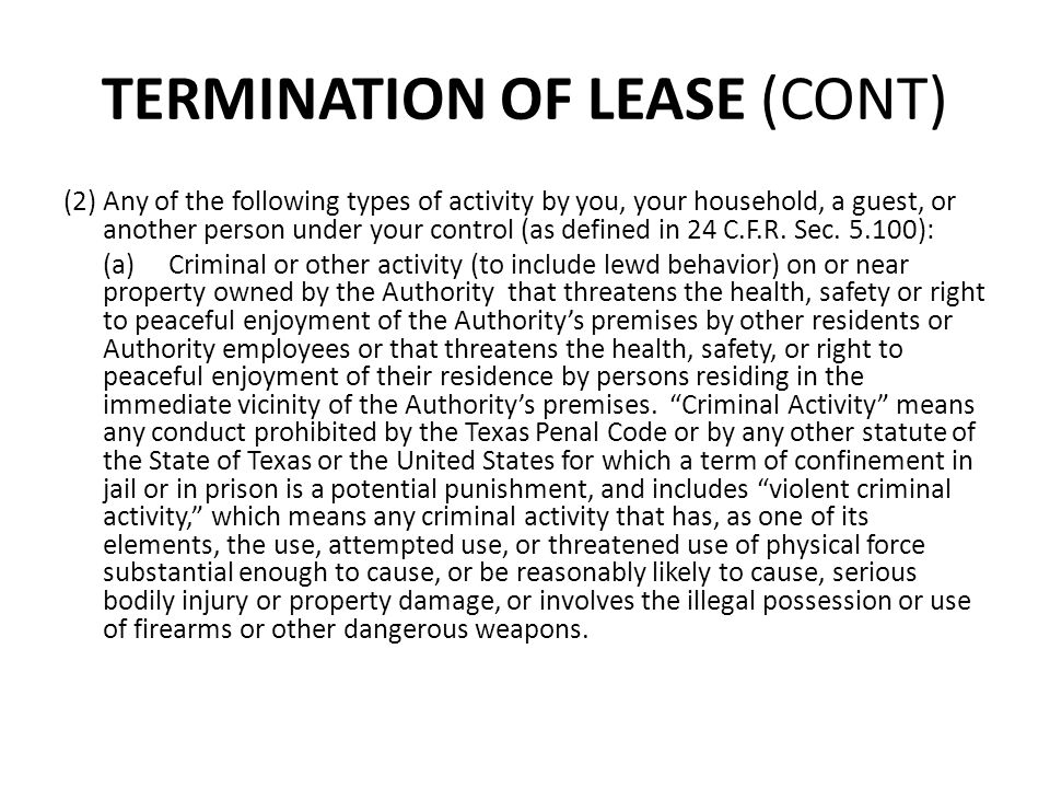 TERMINATION OF LEASE (CONT) (2)Any of the following types of activity by you, your household, a guest, or another person under your control (as define