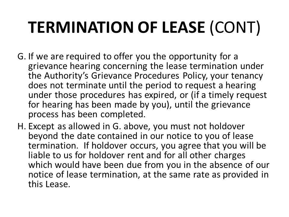 TERMINATION OF LEASE (CONT) G.If we are required to offer you the opportunity for a grievance hearing concerning the lease termination under the Autho