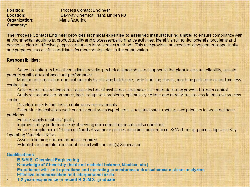 Position: Process Contact Engineer Location: Bayway Chemical Plant, Linden NJ Organization: Manufacturing Summary: The Process Contact Engineer provid