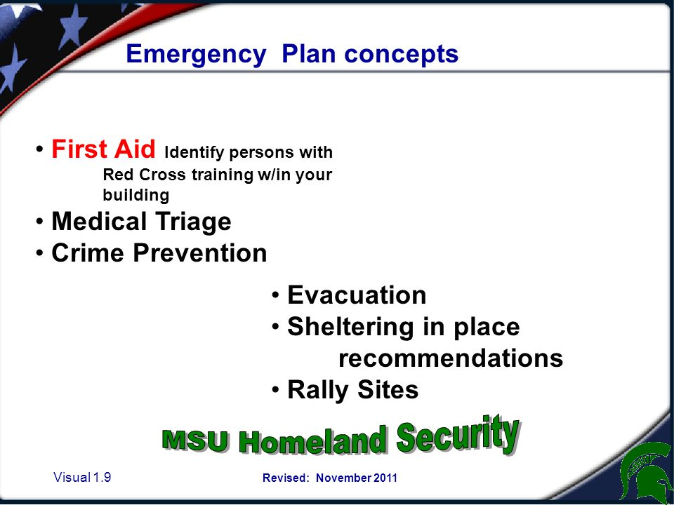 Visual 1.8 Revised: November 2011 This training will Review the MSU basic emergency plan Provide Emergency Team Review: 1.Role of the Emergency Action