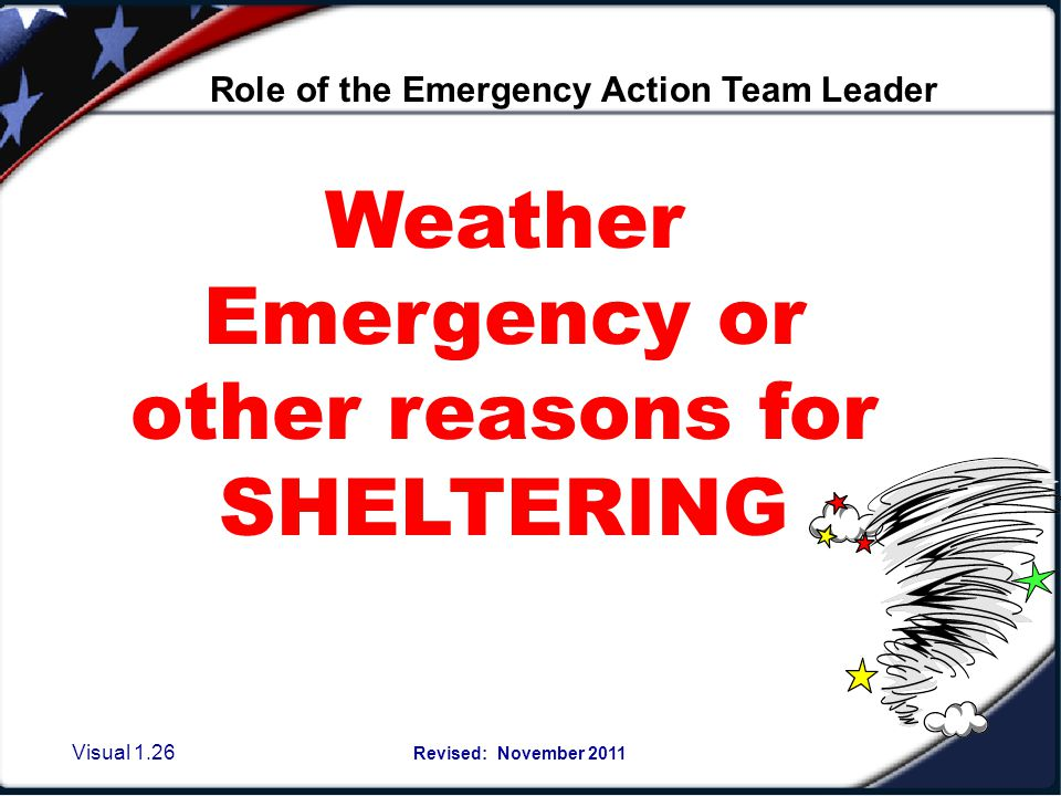 Visual 1.25 Revised: November 2011 Basic job of the Emergency Action Team Leader Have enough team members to account for the building size and number