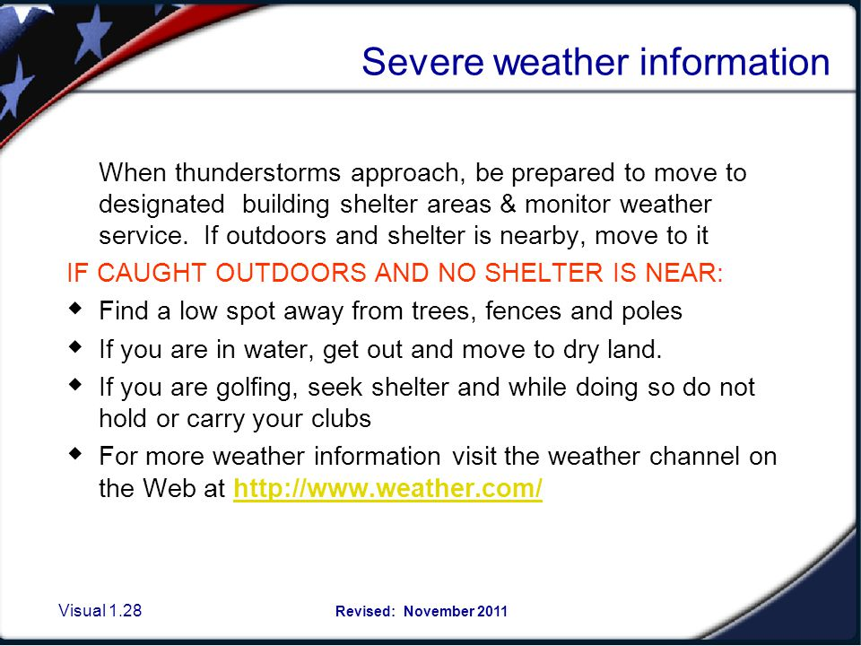 Visual 1.27 Revised: November 2011 SEVERE WEATHER GUIDELINES Types of Weather Alerts: Severe Thunderstorm Watch Severe Thunderstorm Warning Tornado Wa