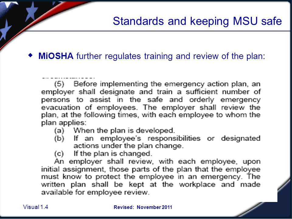 Visual 1.3 Revised: November 2011 Laws and Regulations MiOSHA regulates the necessity to conduct annual Evacuation Drills for employees and the Emerge