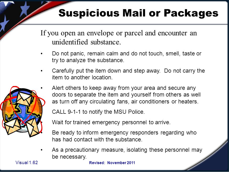 Visual 1.61 Revised: November 2011 Suspicious Mail or Packages Pay attention to any mail or packages you may believe are unusual. For example: No retu