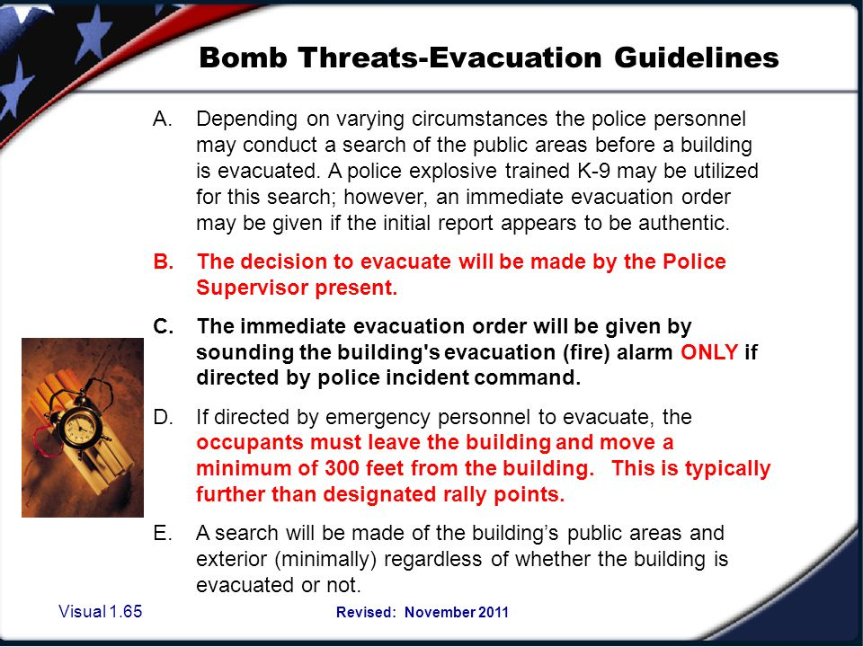 Visual 1.64 Revised: November 2011 Bomb Threats A.If a call is received and a threat is given obtain as much information concerning the threat and the