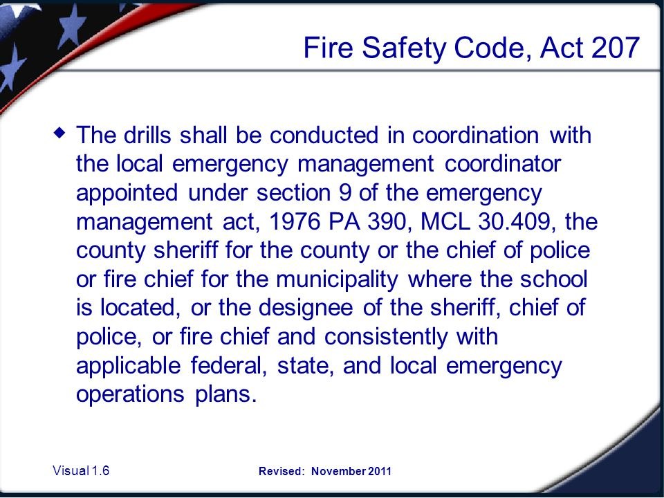 Visual 1.5 Revised: November 2011 Fire Safety Code FIRE PREVENTION CODE (EXCERPT) Act 207 of 1941 29.19 Fire drills in schools, colleges, universities