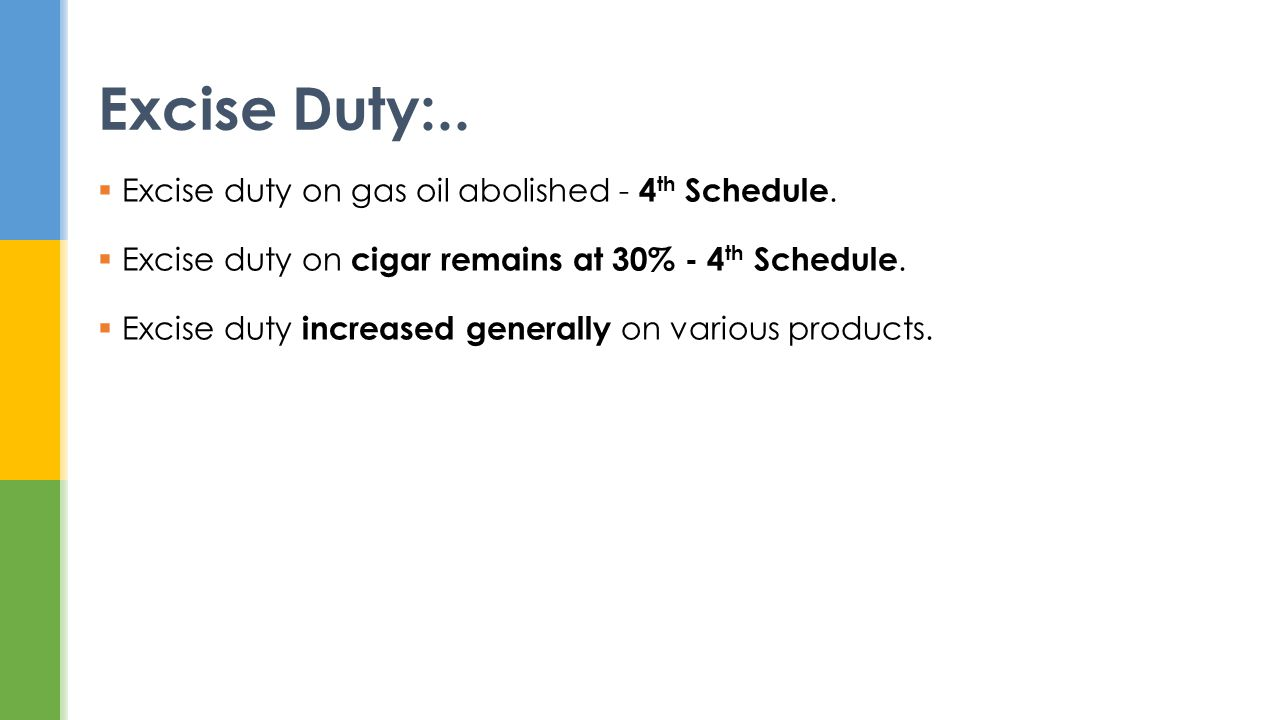 Excise duty on gas oil abolished - 4 th Schedule. Excise duty on cigar remains at 30% - 4 th Schedule. Excise duty increased generally on various prod