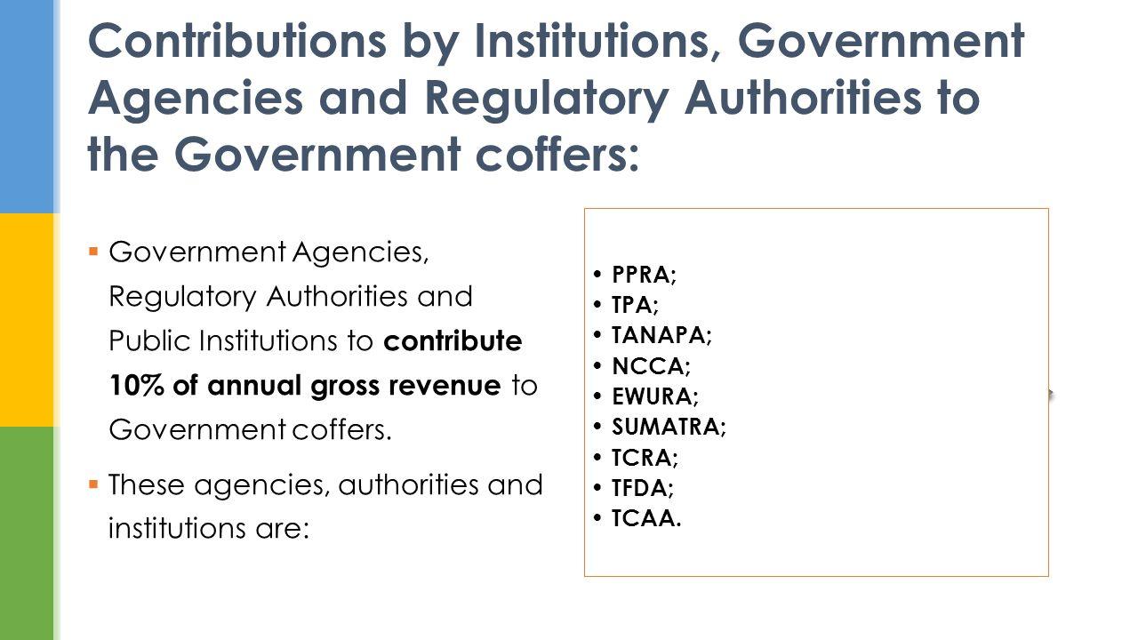 PPRA; TPA; TANAPA; NCCA; EWURA; SUMATRA; TCRA; TFDA; TCAA. Government Agencies, Regulatory Authorities and Public Institutions to contribute 10% of an