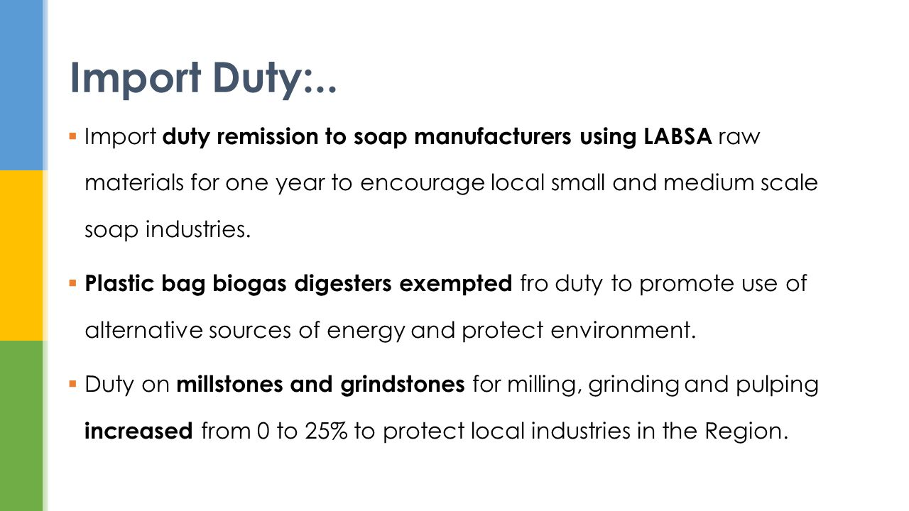 Import duty remission to soap manufacturers using LABSA raw materials for one year to encourage local small and medium scale soap industries.