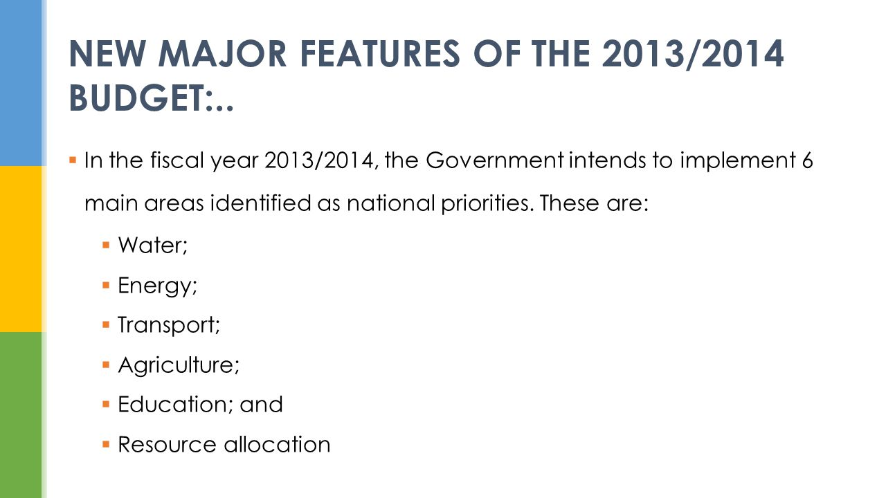 In the fiscal year 2013/2014, the Government intends to implement 6 main areas identified as national priorities.