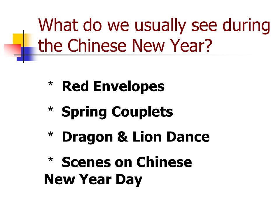 What do we usually see during the Chinese New Year? Red Envelopes Spring Couplets Dragon & Lion Dance Scenes on Chinese New Year Day