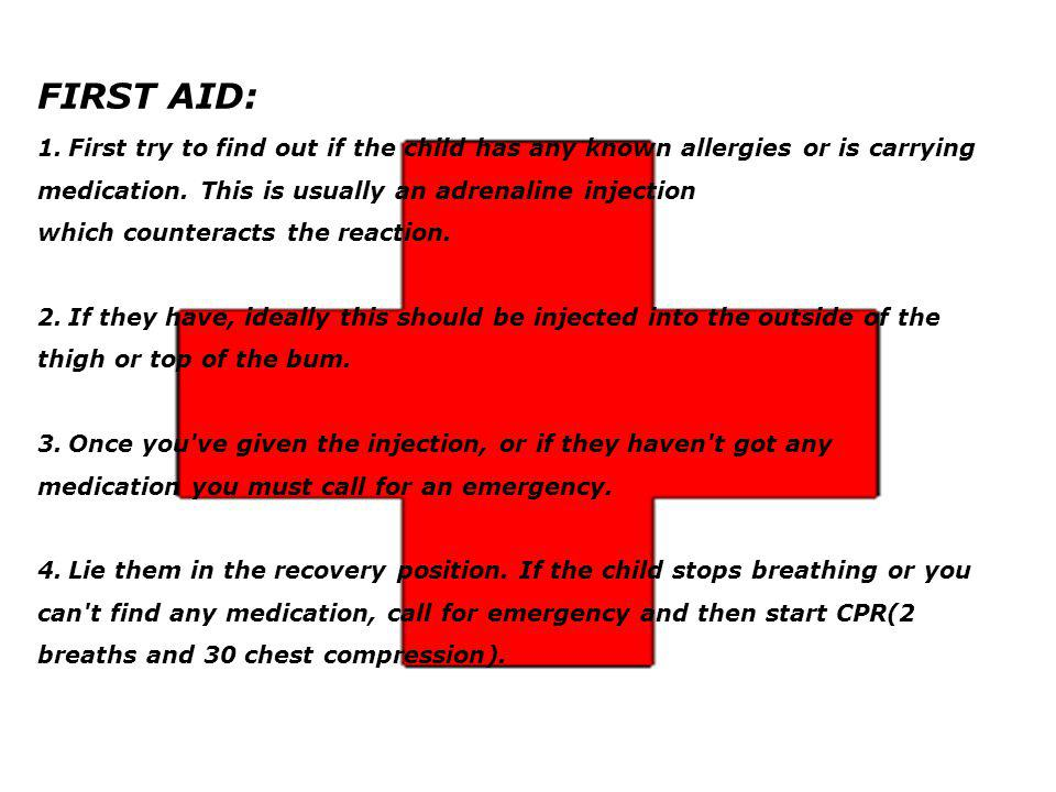 FIRST AID: 1.First try to find out if the child has any known allergies or is carrying medication.