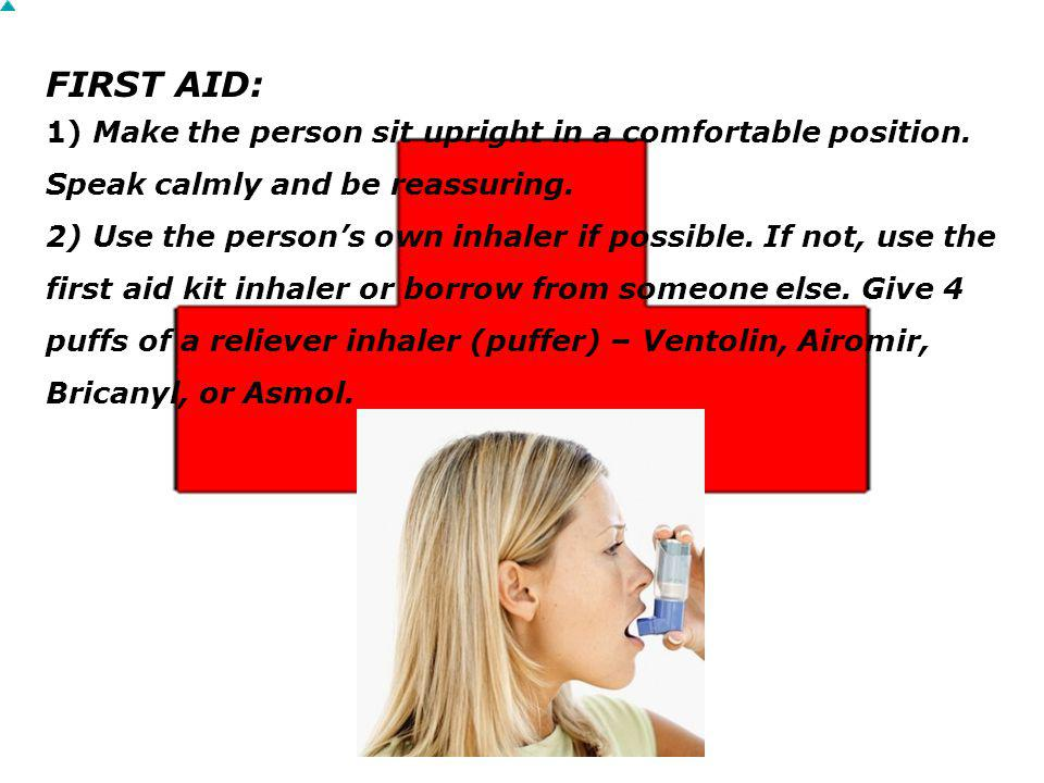 FIRST AID: 1) Make the person sit upright in a comfortable position.