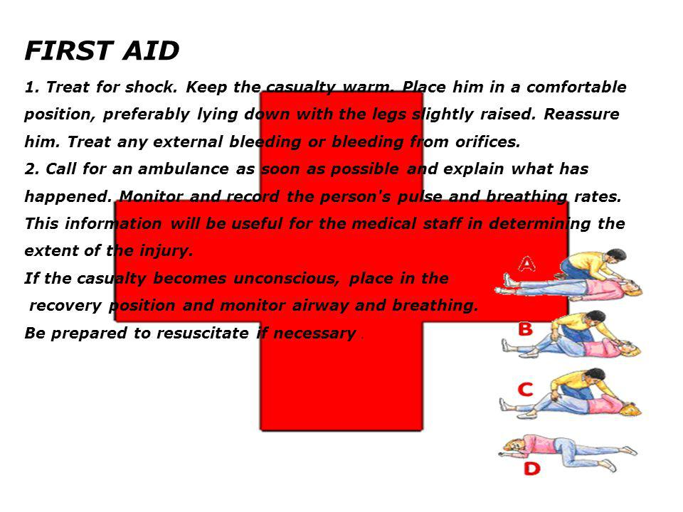 FIRST AID 1.Treat for shock. Keep the casualty warm.