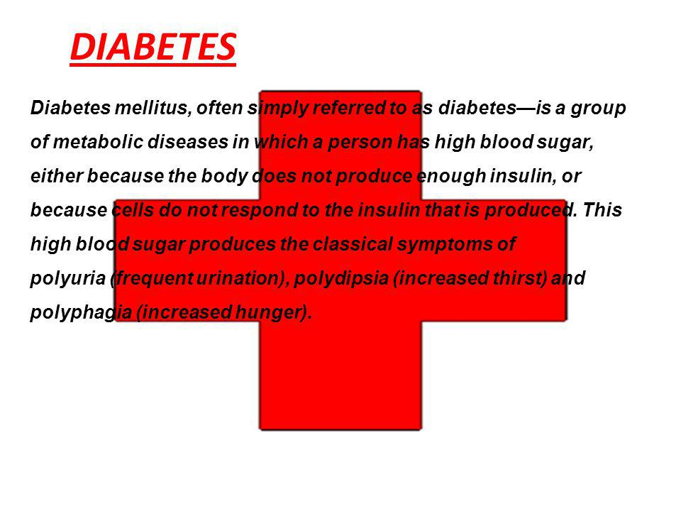 DIABETES Diabetes mellitus, often simply referred to as diabetesis a group of metabolic diseases in which a person has high blood sugar, either becaus