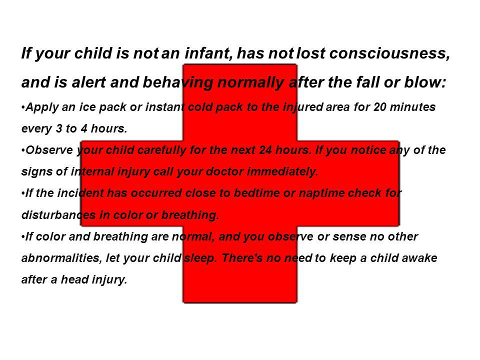 If your child is not an infant, has not lost consciousness, and is alert and behaving normally after the fall or blow: Apply an ice pack or instant co