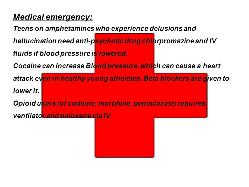 Medical emergency: Teens on amphetamines who experience delusions and hallucination need anti-psychotic drug chlorpromazine and IV fluids if blood pressure is lowered.