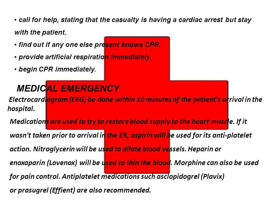 call for help, stating that the casualty is having a cardiac arrest but stay with the patient. find out if any one else present knows CPR. provide art