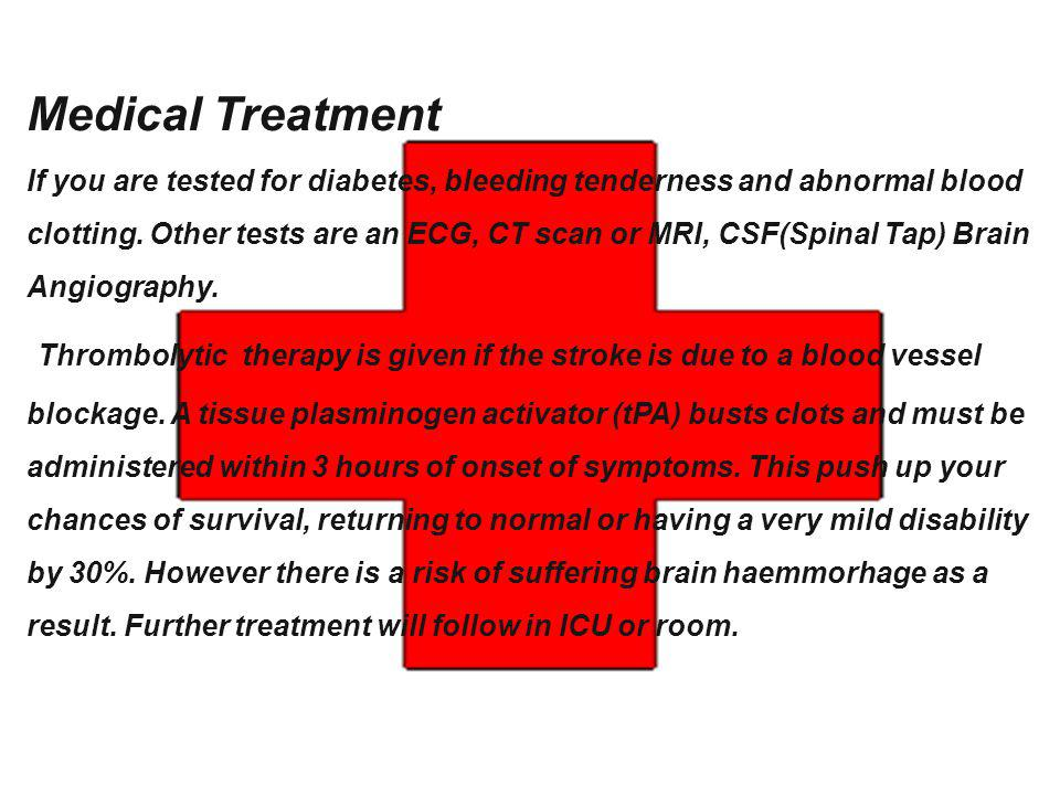 Medical Treatment If you are tested for diabetes, bleeding tenderness and abnormal blood clotting. Other tests are an ECG, CT scan or MRI, CSF(Spinal