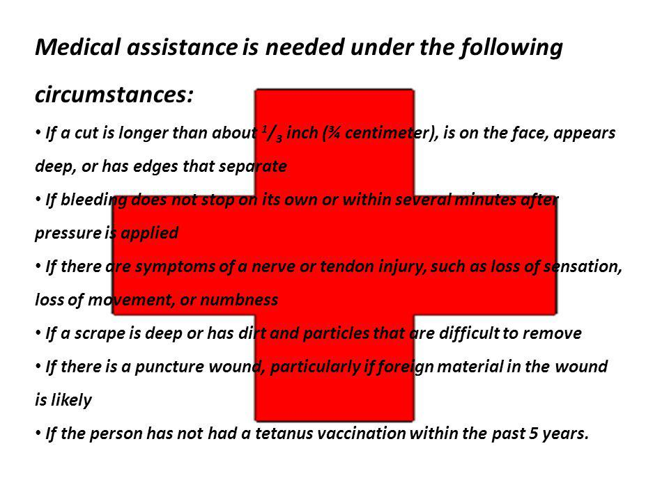 Medical assistance is needed under the following circumstances: If a cut is longer than about 1 / 3 inch (¾ centimeter), is on the face, appears deep,