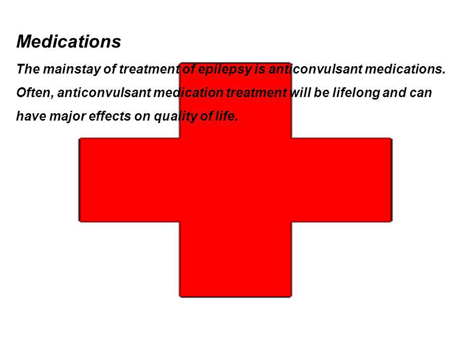 Medications The mainstay of treatment of epilepsy is anticonvulsant medications.