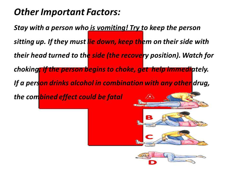 Other Important Factors: Stay with a person who is vomiting! Try to keep the person sitting up. If they must lie down, keep them on their side with th