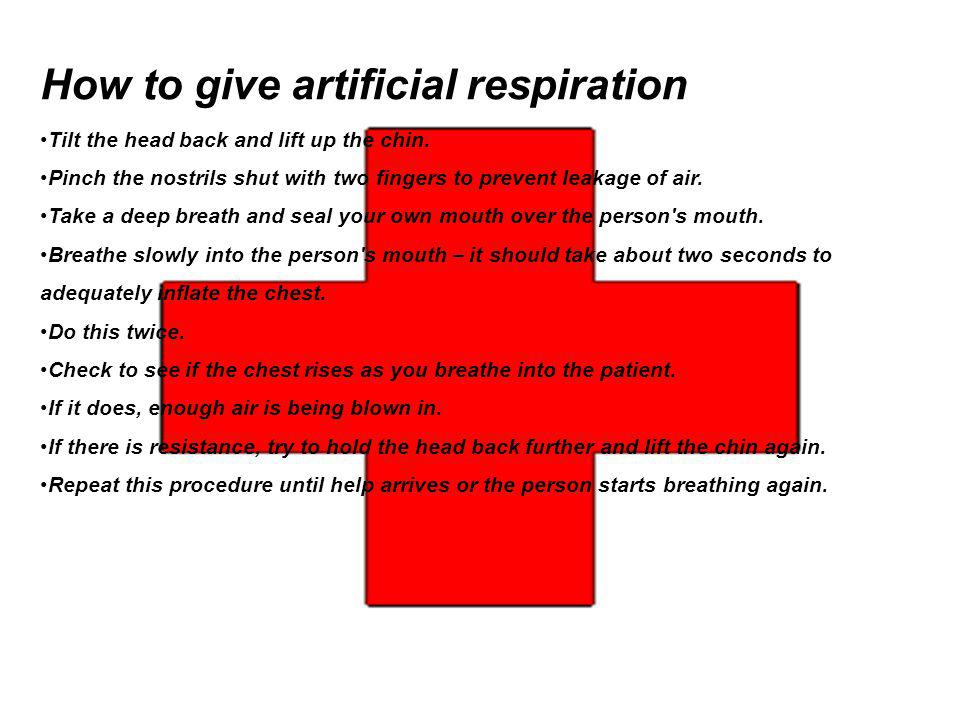 How to give artificial respiration Tilt the head back and lift up the chin.