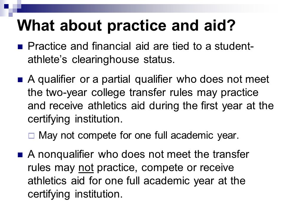 What about practice and aid? Practice and financial aid are tied to a student- athletes clearinghouse status. A qualifier or a partial qualifier who d