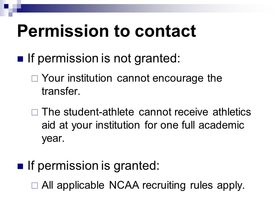 Permission to contact If permission is not granted: Your institution cannot encourage the transfer. The student-athlete cannot receive athletics aid a