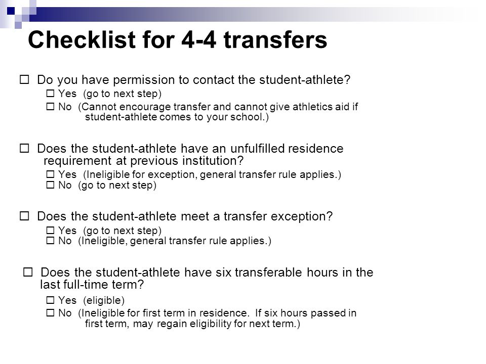 Checklist for 4-4 transfers Do you have permission to contact the student-athlete? Yes (go to next step) No (Cannot encourage transfer and cannot give