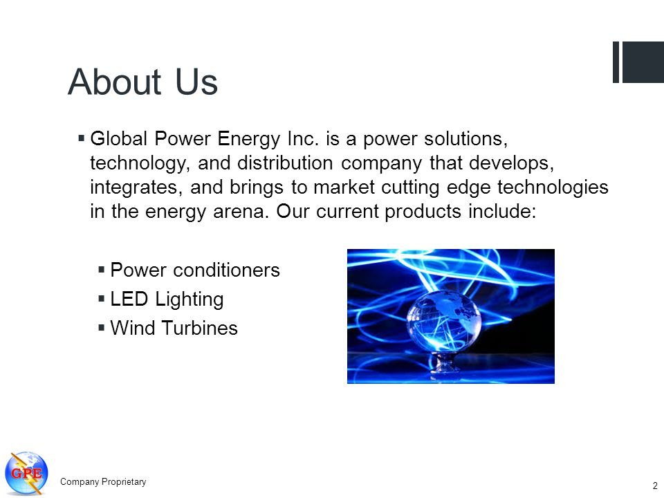 About Us Global Power Energy Inc. is a power solutions, technology, and distribution company that develops, integrates, and brings to market cutting e